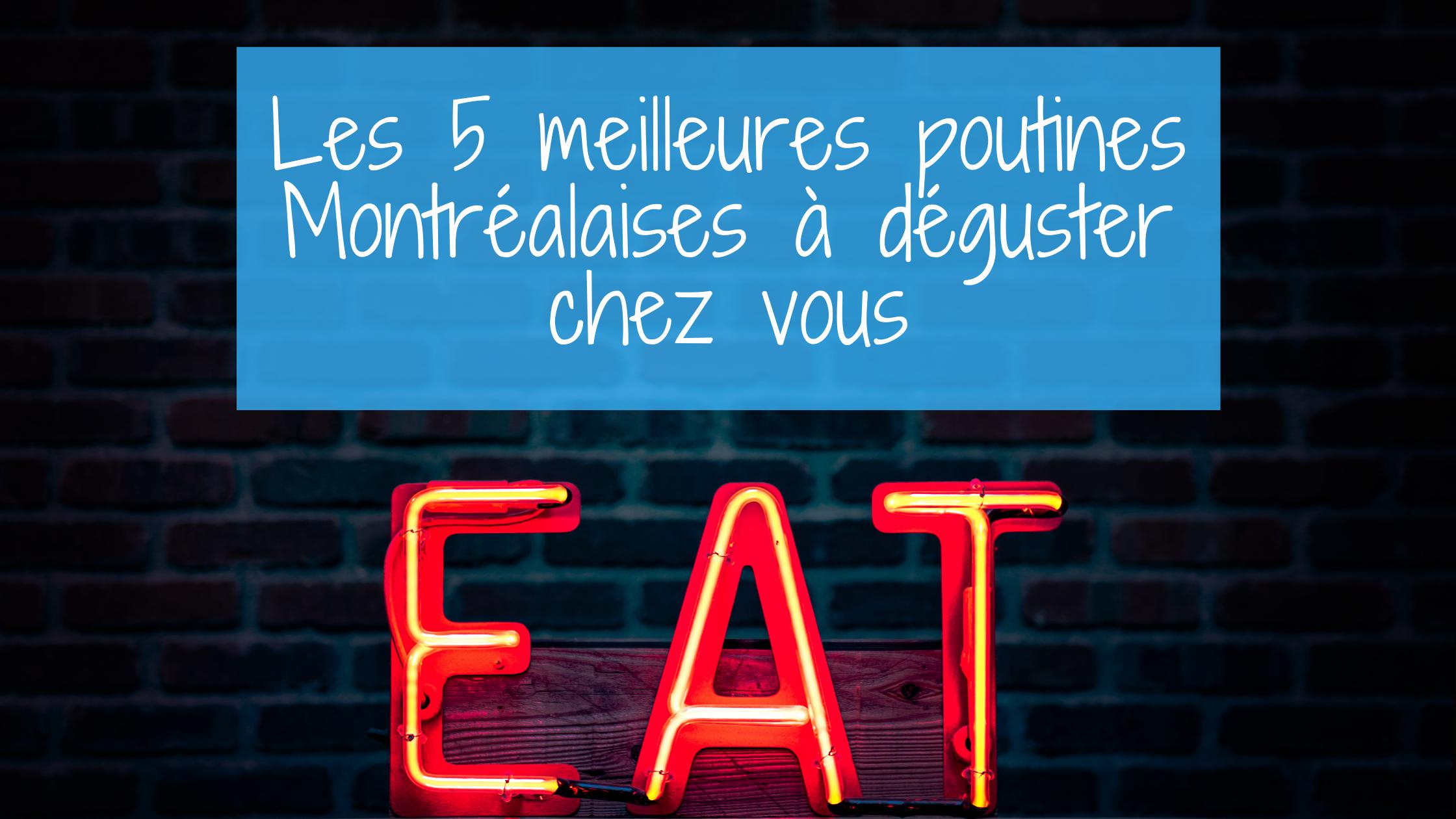 Les 5 meilleures poutines Montréalaises à déguster chez vous